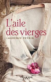 L'aile des vierges, Laurence PEYRIN,Calmann-Lévy