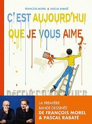 C'est aujourd'hui que je vous aime, François MOREL et PascalRABATE