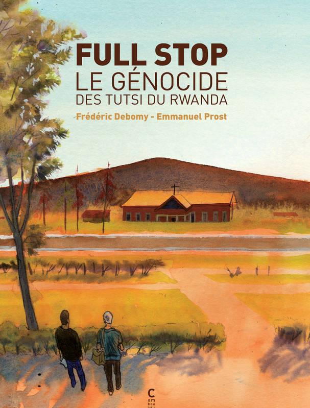 Full stop – Le génocide des Tutsi du Rwanda,Frédéric DEBOMY et EmmanuelPROST