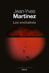 Les enchaînés, Jean-Yves MARTINEZ,Seuil