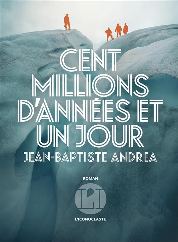 Cent millions d'années et un jour, Jean-BaptisteANDREA