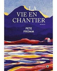 La vie en chantier, Pete FROMM,Gallmeister