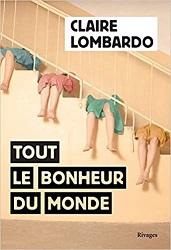 Tout le bonheur du monde, Claire LOMBARDO,Rivages