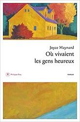 Où vivaient les gens heureux, Joyce MAYNARD, PhilippeRey