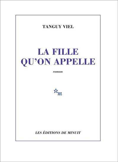 La fille qu'on appelle, Tanguy Viel, Ed. Minuit, 16euros